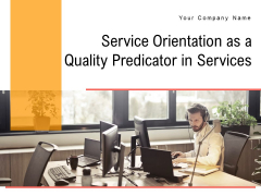 Service Orientation As A Quality Predicator In Services Ppt PowerPoint Presentation Complete Deck