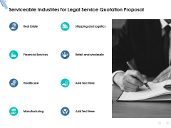 Serviceable Industries For Legal Service Quotation Proposal Ppt PowerPoint Presentation Professional Deck