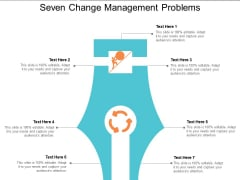 Seven Change Management Problems Ppt PowerPoint Presentation File Show