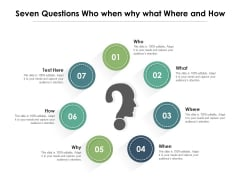 Seven Questions Who When Why What Where And How Ppt PowerPoint Presentation Ideas Introduction PDF