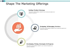 Shape The Marketing Offerings Ppt PowerPoint Presentation Layouts Show