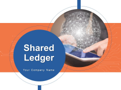 Shared Ledger Ppt PowerPoint Presentation Complete Deck With Slides
