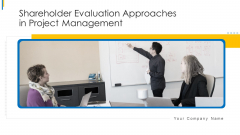 Shareholder Evaluation Approaches In Project Management Ppt PowerPoint Presentation Complete Deck With Slides