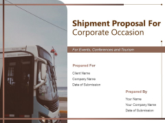 Shipment Proposal For Corporate Occasion Ppt PowerPoint Presentation Complete Deck With Slides