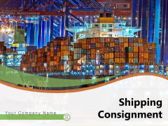 Shipping Consignment Process Ppt PowerPoint Presentation Complete Deck