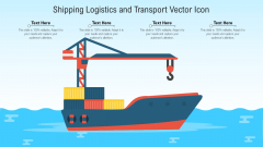 Shipping Logistics And Transport Vector Icon Ppt PowerPoint Presentation File Brochure PDF