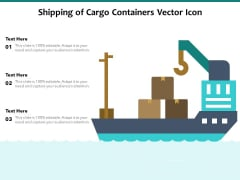 Shipping Of Cargo Containers Vector Icon Ppt PowerPoint Presentation Styles Graphics PDF