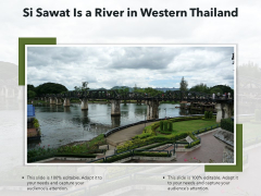 Si Sawat Is A River In Western Thailand Ppt PowerPoint Presentation File Clipart PDF