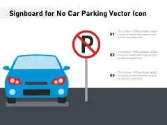 Signboard For No Car Parking Vector Icon Ppt PowerPoint Presentation File Background PDF