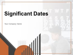 Significant Dates Business Planning Organization Ppt PowerPoint Presentation Complete Deck