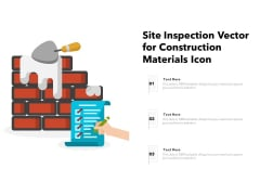 Site Inspection Vector For Construction Materials Icon Ppt PowerPoint Presentation Gallery Icon PDF
