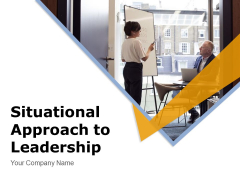 Situational Approach To Leadership Leadership Development Ppt PowerPoint Presentation Complete Deck
