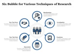 Six Bubble For Various Techniques Of Research Ppt Icon Samples PDF Ppt Inspiration PDF