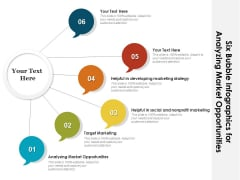 Six Bubble Infographics For Analyzing Market Opportunities Ppt Icon Sample PDF
