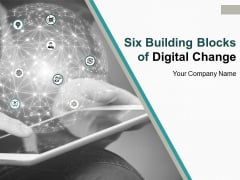 Six Building Blocks Of Digital Change Ppt PowerPoint Presentation Complete Deck With Slides