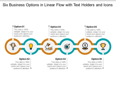 Six Business Options In Linear Flow With Text Holders And Icons Ppt PowerPoint Presentation Pictures Graphics Example