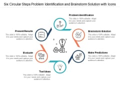 Six Circular Steps Problem Identification And Brainstorm Solution With Icons Ppt Powerpoint Presentation Ideas Background Image