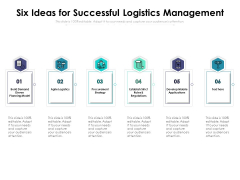 Six Ideas For Successful Logistics Management Ppt PowerPoint Presentation Summary Deck PDF