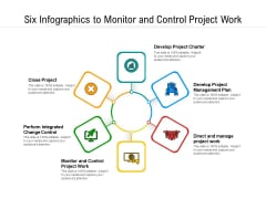 Six Infographics To Monitor And Control Project Work Ppt PowerPoint Presentation File Background Images PDF