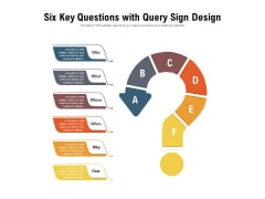 Six Key Questions With Query Sign Design Ppt PowerPoint Presentation Inspiration Example File PDF