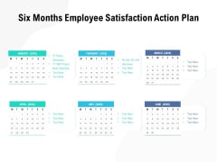 Six Months Employee Satisfaction Action Plan Ppt PowerPoint Presentation Infographics Deck