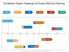 Six Months Graphic Roadmap For Product Roll Out Planning Themes