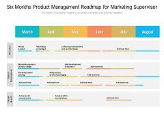 Six Months Product Management Roadmap For Marketing Supervisor Sample