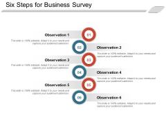 Six Steps For Business Survey Ppt PowerPoint Presentation Slides Deck PDF