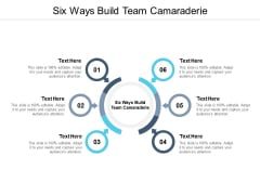 Six Ways Build Team Camaraderie Ppt PowerPoint Presentation Portfolio Templates Cpb Pdf