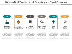 Six Years Block Timeline Launch Fundraising And Project Completion Ppt Powerpoint Presentation Model Master Slide