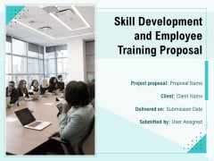 Skill Development And Employee Training Proposal Ppt PowerPoint Presentation Complete Deck With Slides