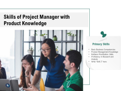 Skills Of Project Manager With Product Knowledge Ppt PowerPoint Presentation Inspiration Ideas PDF