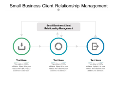 Small Business Client Relationship Management Ppt PowerPoint Presentation Portfolio Design Templates Cpb