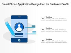 Smart Phone Application Design Icon For Customer Profile Ppt PowerPoint Presentation Gallery Slides PDF