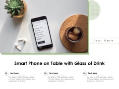 Smart Phone On Table With Glass Of Drink Ppt PowerPoint Presentation Portfolio Skills PDF