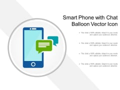 Smart Phone With Chat Balloon Vector Icon Ppt PowerPoint Presentation Infographics Topics PDF