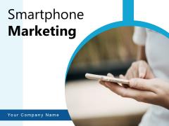 Smartphone Marketing Engagement Marketing Ppt PowerPoint Presentation Complete Deck