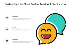 Smiley Face For Client Positive Feedback Vector Icon Ppt PowerPoint Presentation Gallery Background PDF