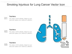 Smoking Injurious For Lung Cancer Vector Icon Ppt PowerPoint Presentation File Summary PDF