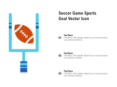 Soccer Game Sports Goal Vector Icon Ppt PowerPoint Presentation Model Good PDF
