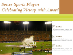 Soccer Sports Players Celebrating Victory With Award Ppt PowerPoint Presentation Icon Ideas PDF