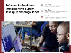 Software Professionals Implementing System Testing Technology Ideas Ppt PowerPoint Presentation Inspiration Layout PDF
