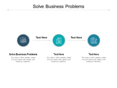 Solve Business Problems Ppt PowerPoint Presentation Ideas Display Cpb