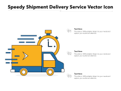 Speedy Shipment Delivery Service Vector Icon Ppt PowerPoint Presentation Infographic Template Professional PDF
