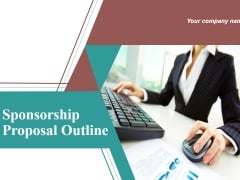 Sponsorship Proposal Outline Ppt PowerPoint Presentation Complete Deck With Slides