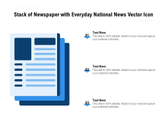 Stack Of Newspaper With Everyday National News Vector Icon Ppt PowerPoint Presentation File Designs Download PDF