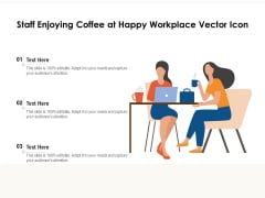 Staff Enjoying Coffee At Happy Workplace Vector Icon Ppt PowerPoint Presentation Professional Demonstration PDF