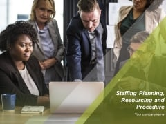 Staffing Planning Resourcing And Procedure Ppt PowerPoint Presentation Complete Deck With Slides