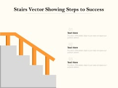 Stairs Vector Showing Steps To Success Ppt PowerPoint Presentation Infographic Template Design Templates PDF