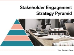 Stakeholder Engagement Strategy Pyramid Engagement Ppt PowerPoint Presentation Complete Deck